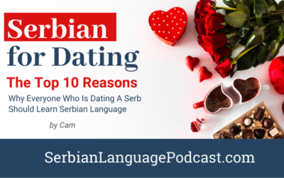 Serbian for Dating: The Top 10 reasons why everyone who is dating a Serb should learn Serbian Language