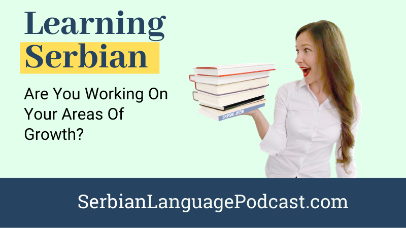 Learning Serbian: Are You Working on Your Areas of Growth?