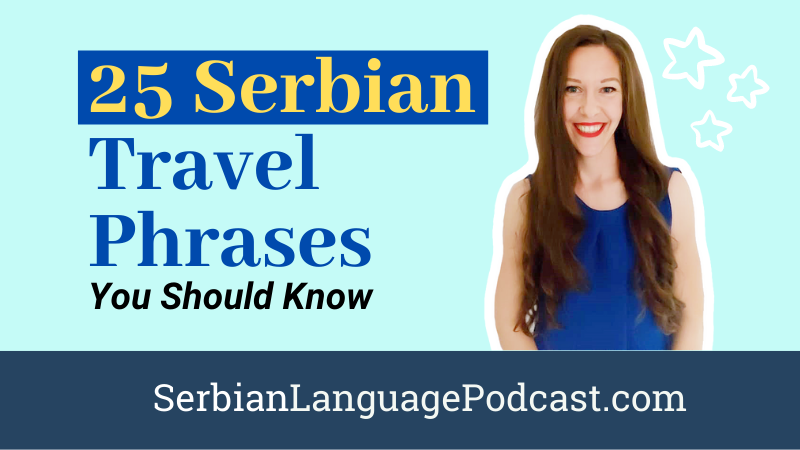 25 Serbian Travel Phrases You Should Know