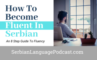8 Tips How To Become Fluent In Serbian – An 8-Step Guide To Fluency