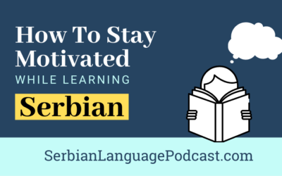 How to Stay Motivated While Learning Serbian Language