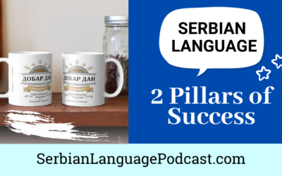Learning the Serbian Language: The Two Pillars of Success
