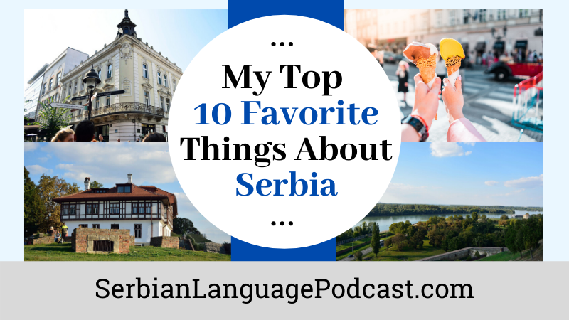 My Top 10 Favorite Things About Serbia