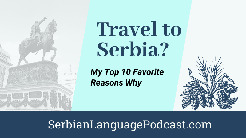 Travel to Serbia? My Top 10 Favorite Reasons Why